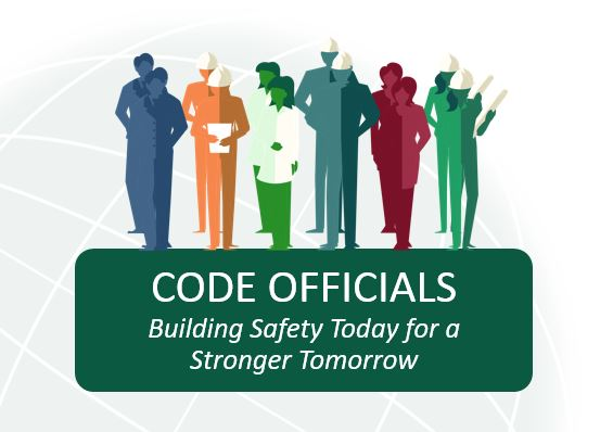 Code Officials: Building Safety Today for a Stronger Tomorrow